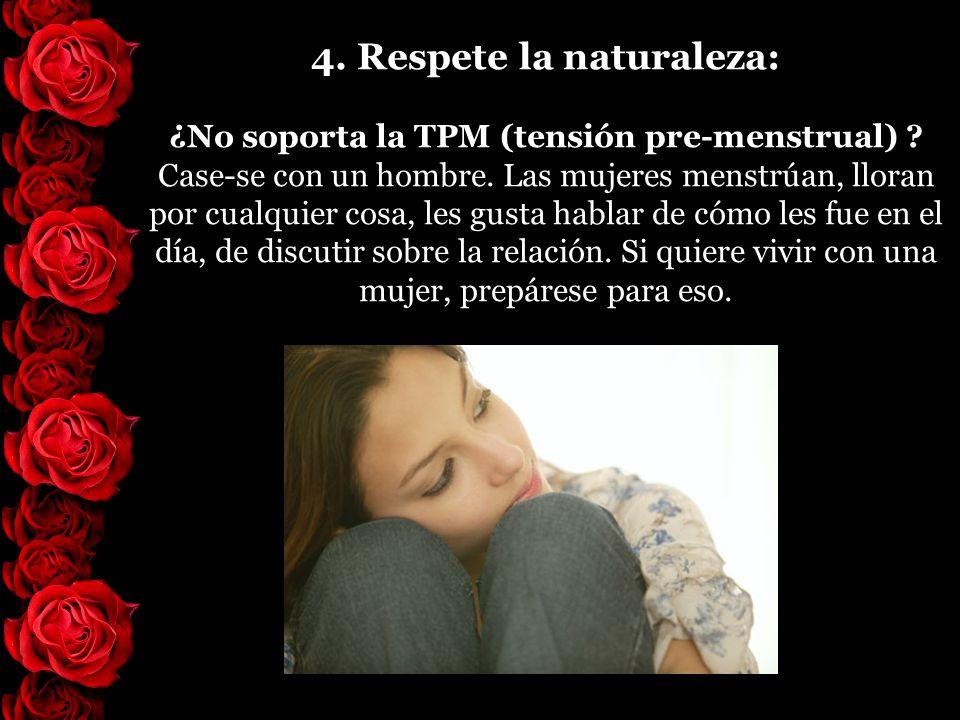 4. Respete la naturaleza: ¿No soporta la TPM (tensión pre-menstrual)
