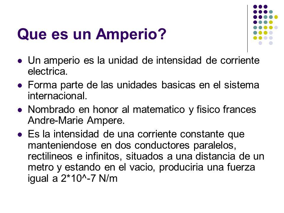 Que es un Amperio Un amperio es la unidad de intensidad de corriente electrica. Forma parte de las unidades basicas en el sistema internacional.
