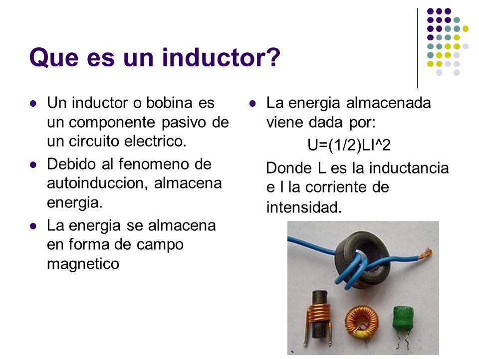 Que es un inductor Un inductor o bobina es un componente pasivo de un circuito electrico. Debido al fenomeno de autoinduccion, almacena energia.