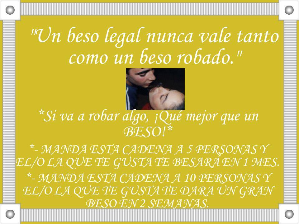 Un beso legal nunca vale tanto como un beso robado.