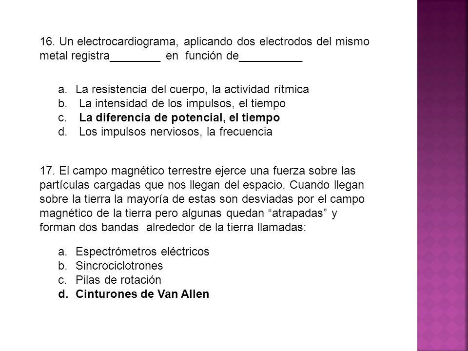 16. Un electrocardiograma, aplicando dos electrodos del mismo metal registra________ en función de__________