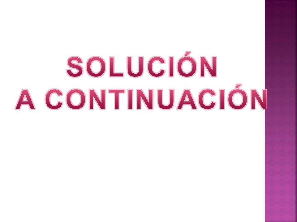 SOLUCIÓN A CONTINUACIÓN