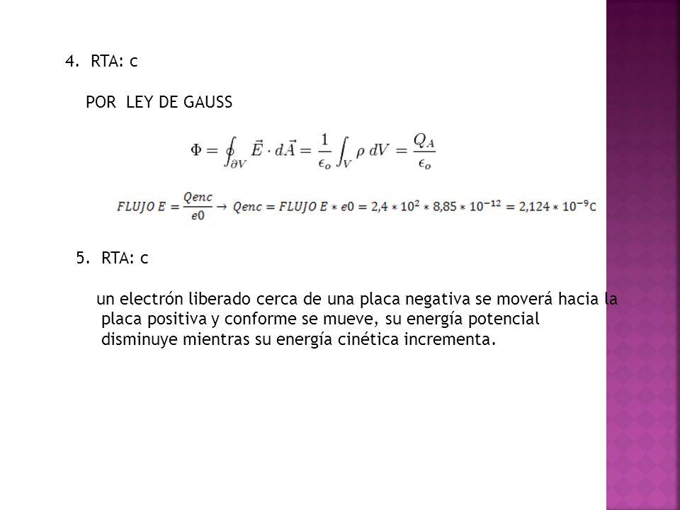 4. RTA: cPOR LEY DE GAUSS. 5. RTA: c.