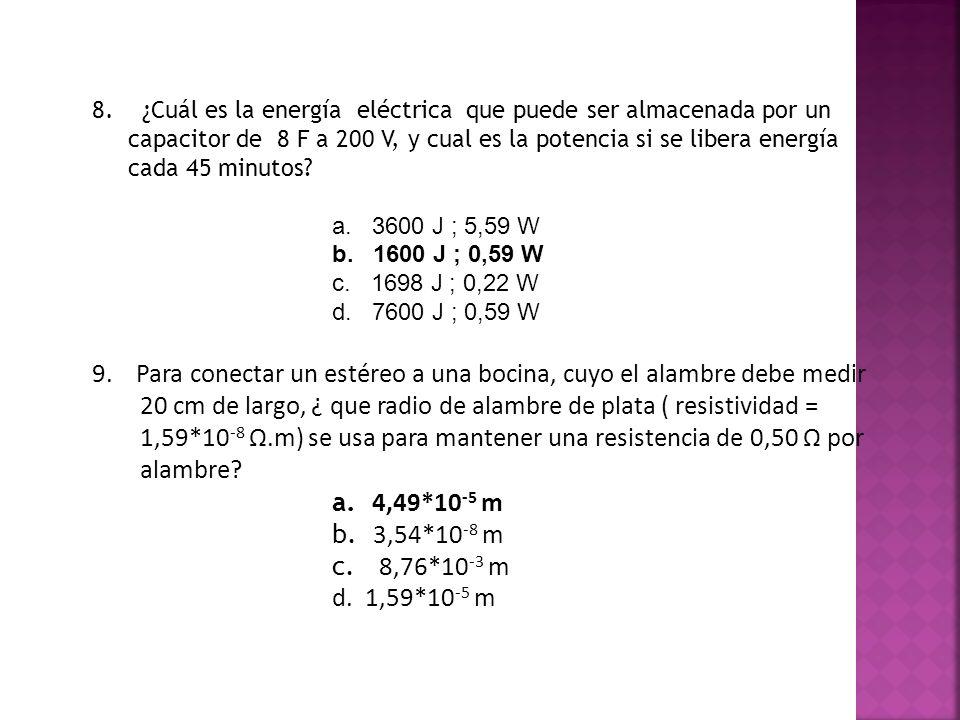 8. ¿Cuál es la energía eléctrica que puede ser almacenada por un capacitor de 8 F a 200 V, y cual es la potencia si se libera energía cada 45 minutos