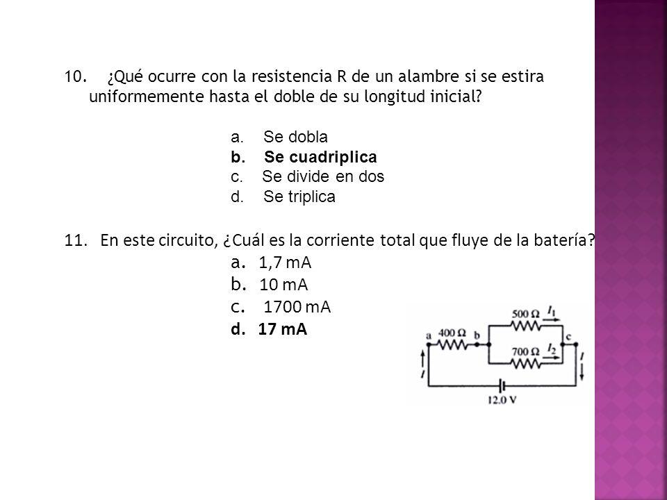 10. ¿Qué ocurre con la resistencia R de un alambre si se estira uniformemente hasta el doble de su longitud inicial
