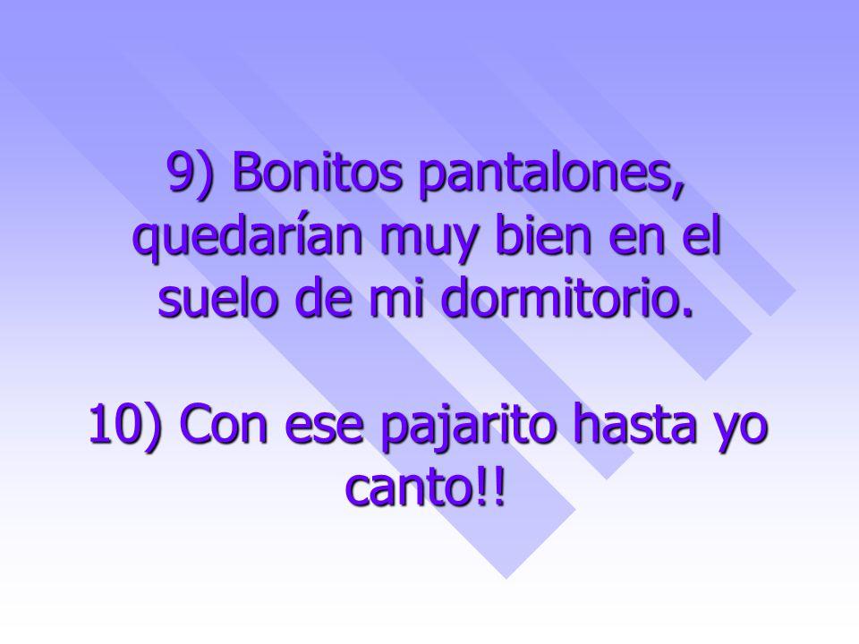 9) Bonitos pantalones, quedarían muy bien en el suelo de mi dormitorio