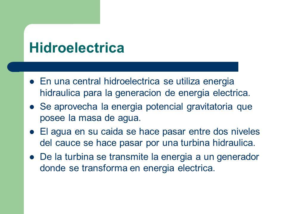 Hidroelectrica En una central hidroelectrica se utiliza energia hidraulica para la generacion de energia electrica.