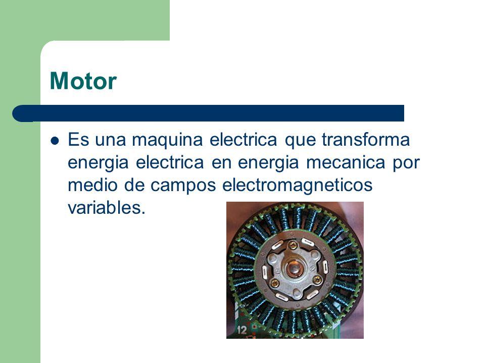 Motor Es una maquina electrica que transforma energia electrica en energia mecanica por medio de campos electromagneticos variables.