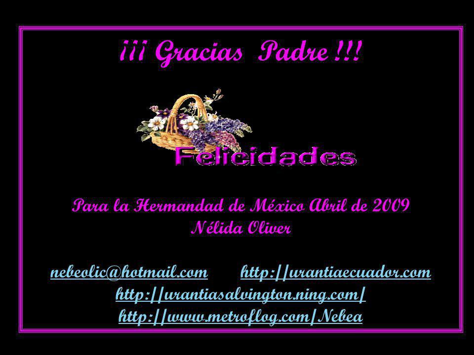 ¡¡¡ Gracias Padre !!! Para la Hermandad de México Abril de 2009