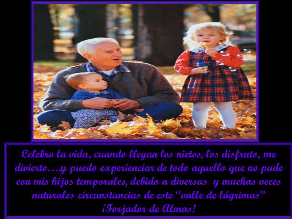 Celebro la vida, cuando llegan los nietos, los disfruto, me divierto…
