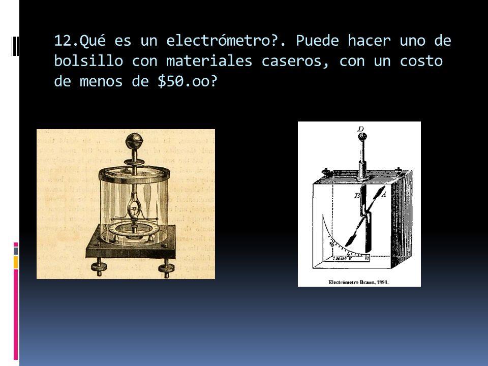 12.Qué es un electrómetro .