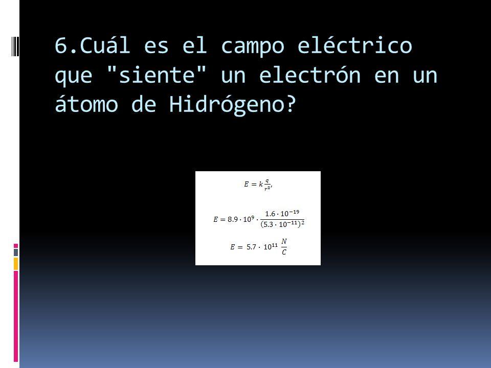 6.Cuál es el campo eléctrico que siente un electrón en un átomo de Hidrógeno