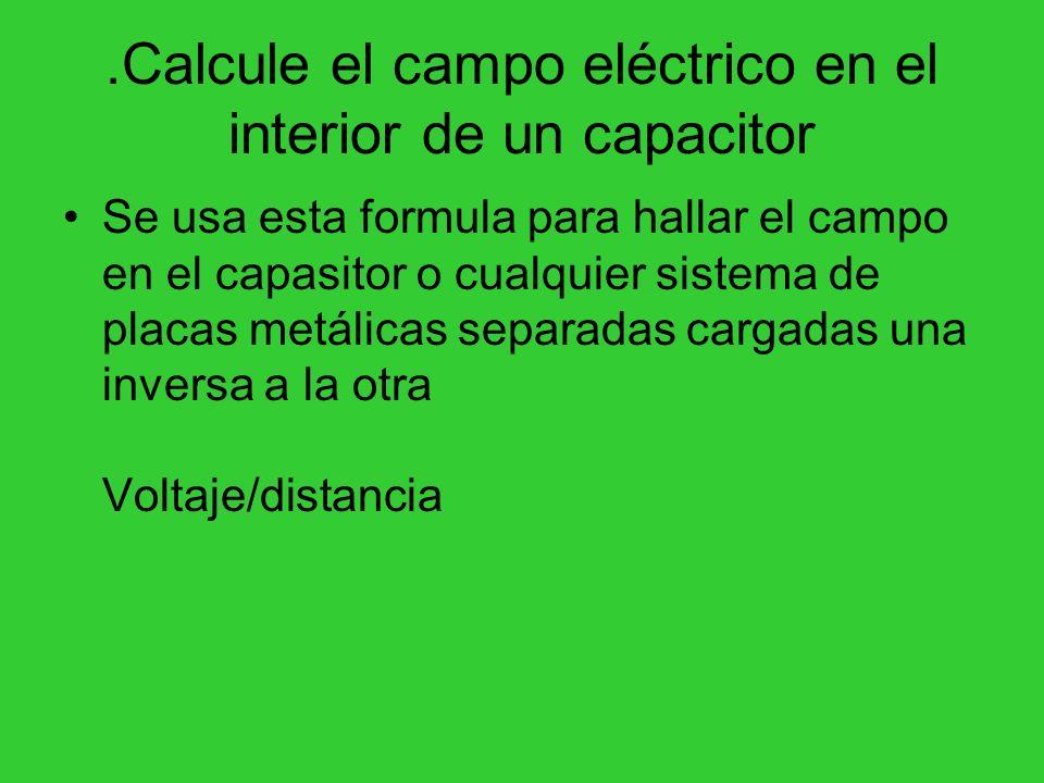 .Calcule el campo eléctrico en el interior de un capacitor