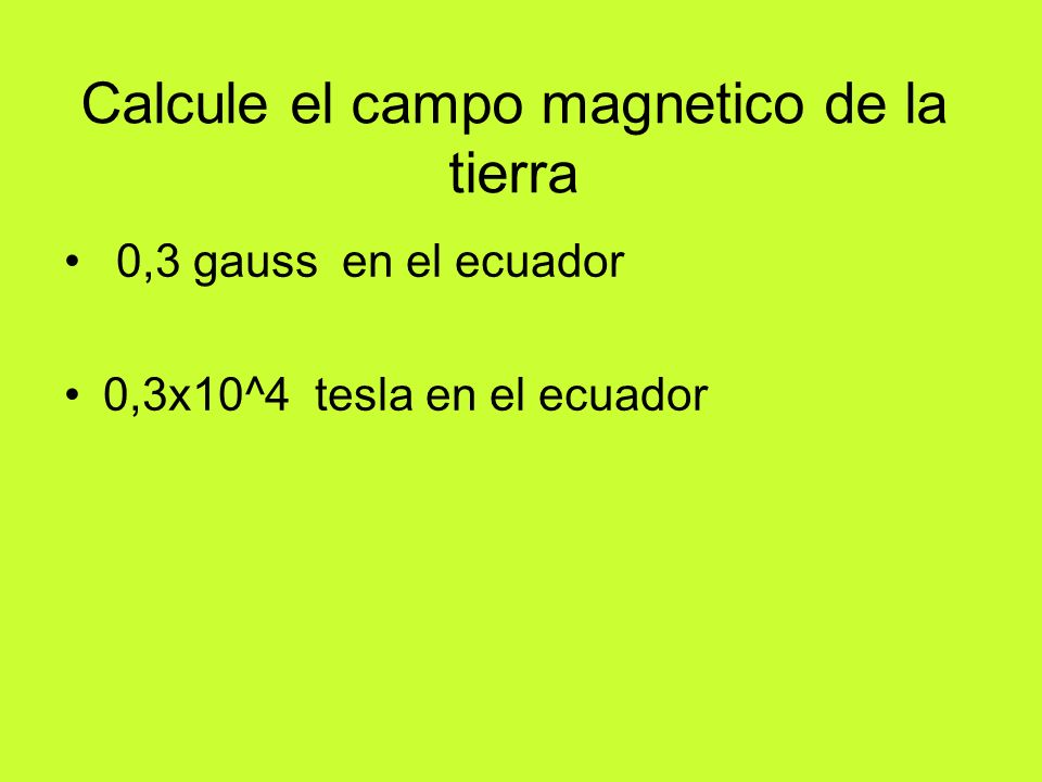 Calcule el campo magnetico de la tierra