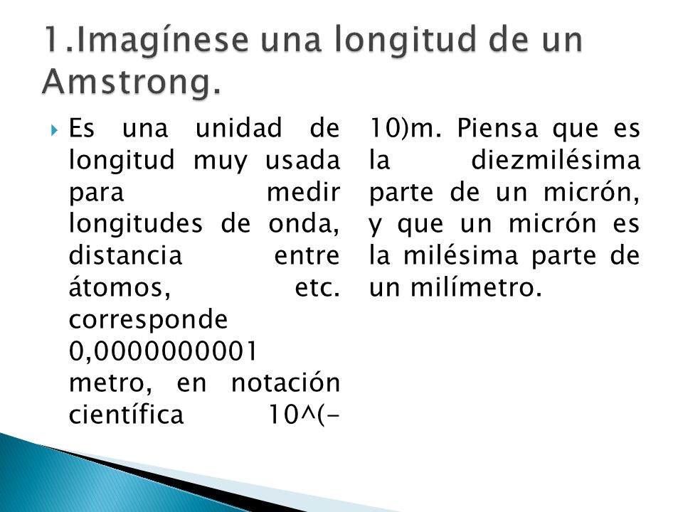 1.Imagínese una longitud de un Amstrong.