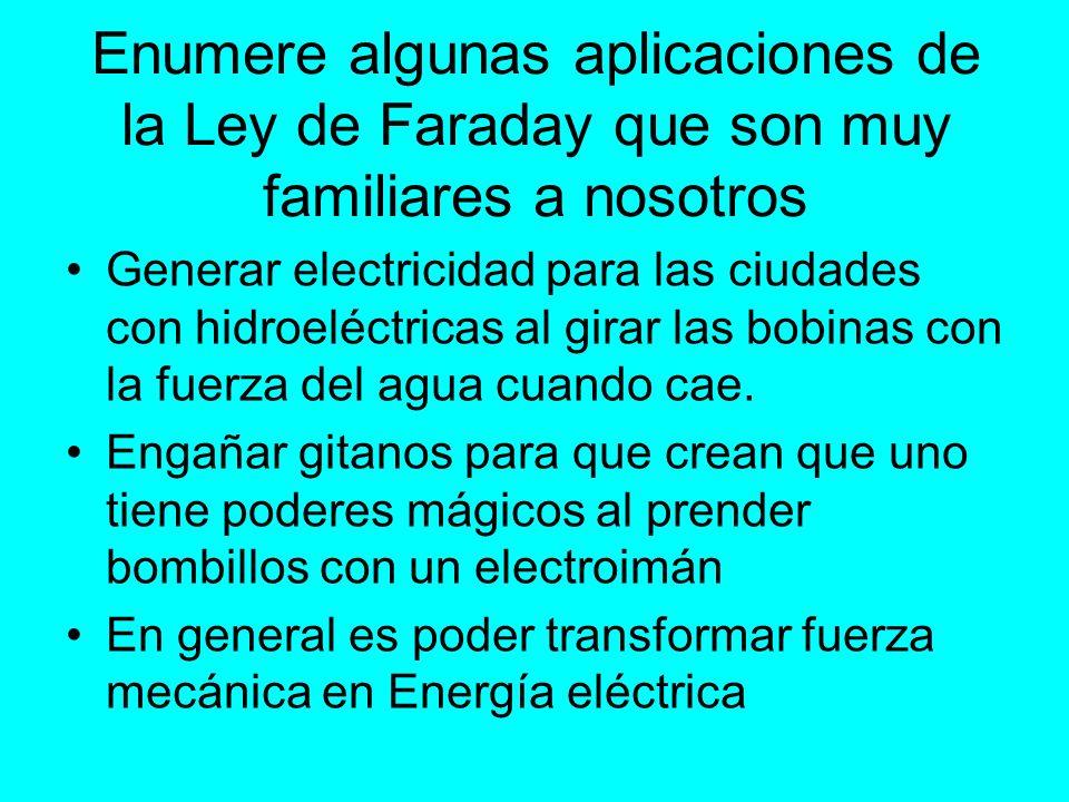 Enumere algunas aplicaciones de la Ley de Faraday que son muy familiares a nosotros
