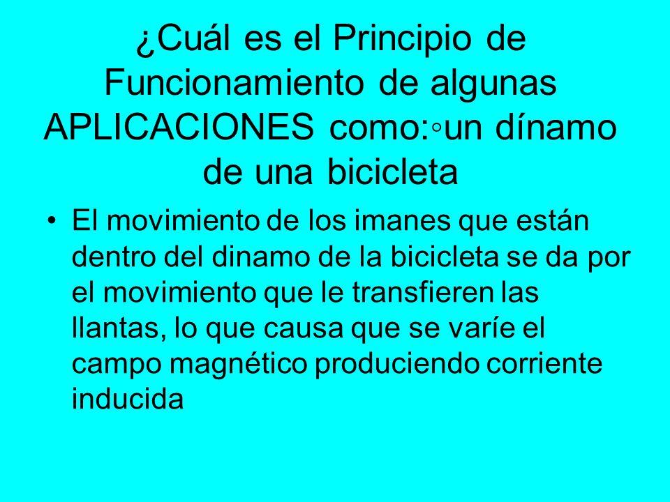 ¿Cuál es el Principio de Funcionamiento de algunas APLICACIONES como:◦un dínamo de una bicicleta