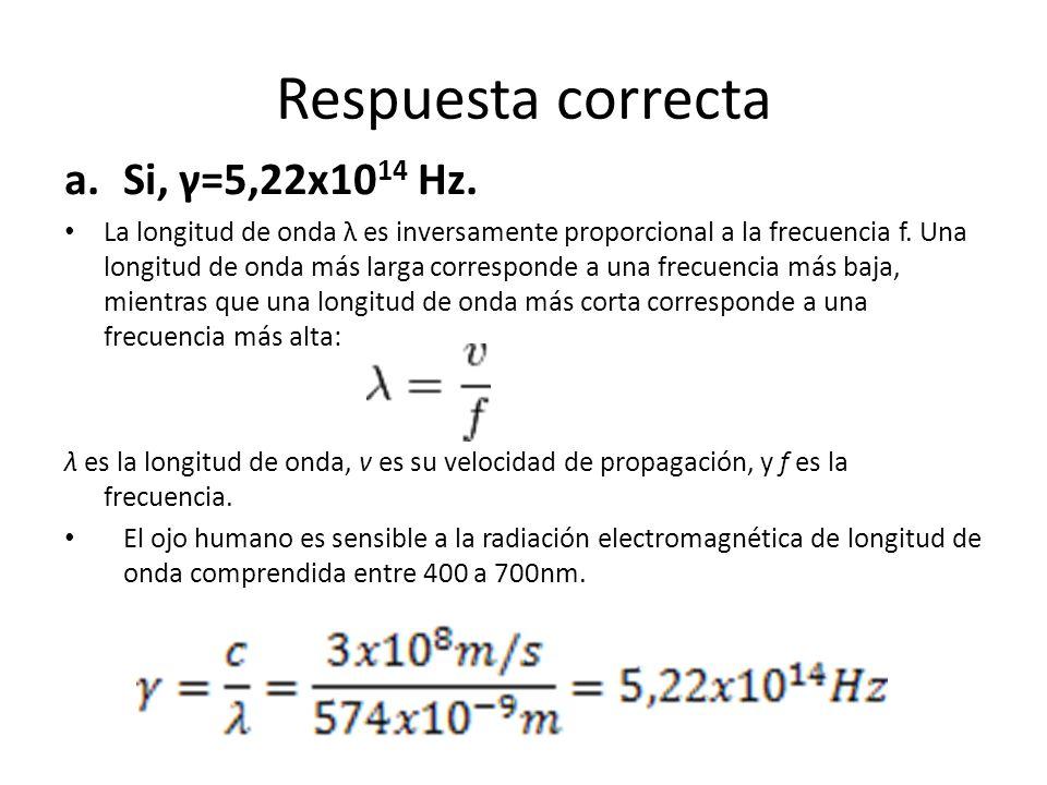 Respuesta correcta Si, γ=5,22x1014 Hz.