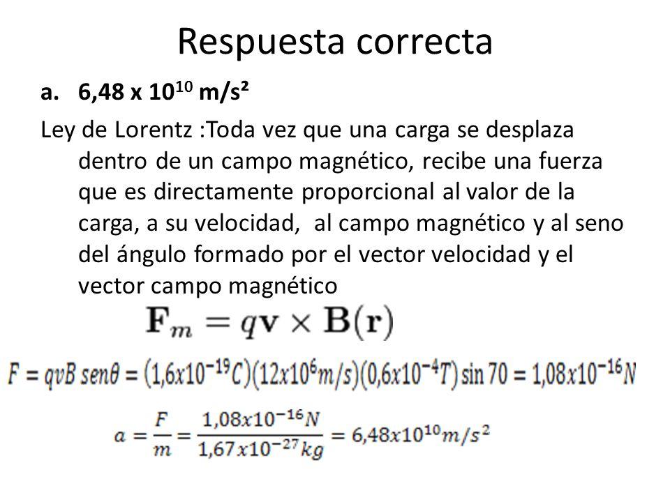 Respuesta correcta 6,48 x 1010 m/s²