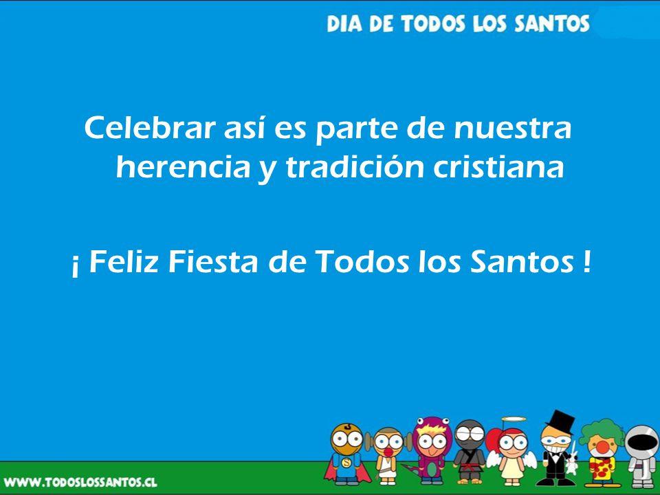 Celebrar así es parte de nuestra herencia y tradición cristiana