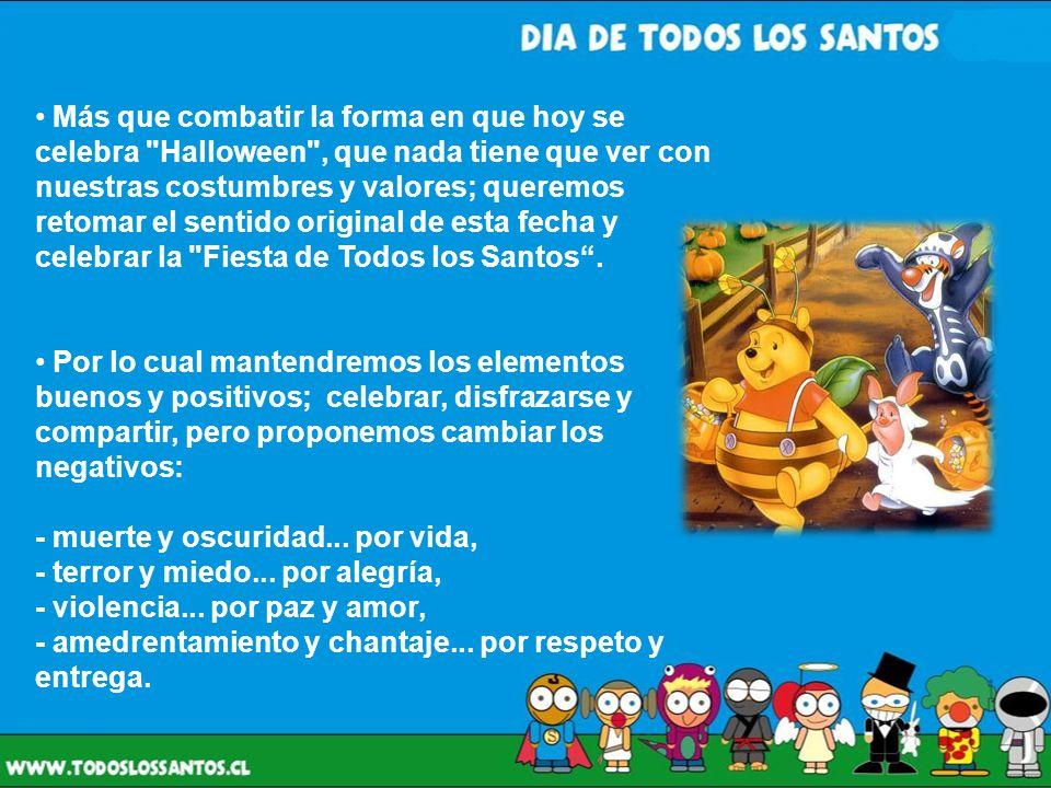 Más que combatir la forma en que hoy se celebra Halloween , que nada tiene que ver con nuestras costumbres y valores; queremos retomar el sentido original de esta fecha y celebrar la Fiesta de Todos los Santos .