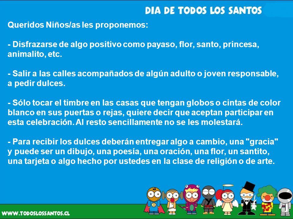 Queridos Niños/as les proponemos: - Disfrazarse de algo positivo como payaso, flor, santo, princesa, animalito, etc.