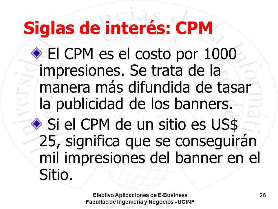 Siglas de interés: CPM El CPM es el costo por 1000 impresiones. Se trata de la manera más difundida de tasar la publicidad de los banners.