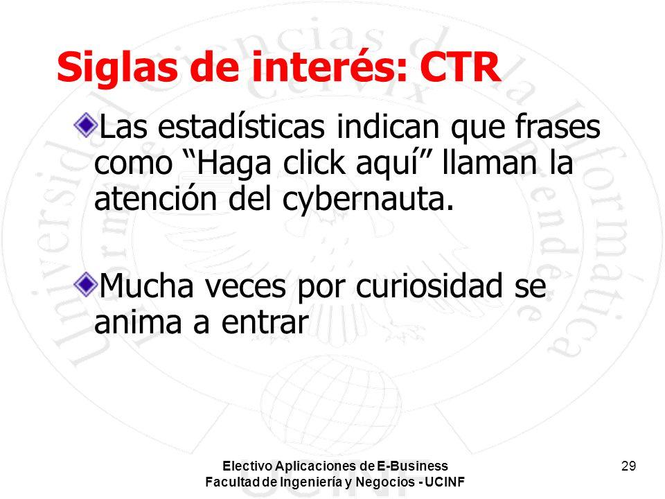 Siglas de interés: CTR Las estadísticas indican que frases como Haga click aquí llaman la atención del cybernauta.
