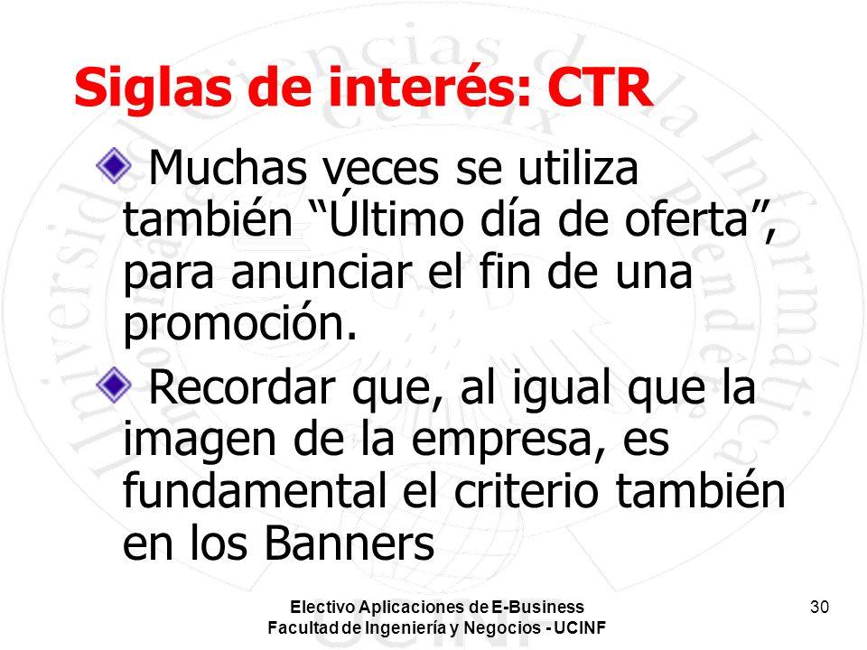 Siglas de interés: CTR Muchas veces se utiliza también Último día de oferta , para anunciar el fin de una promoción.