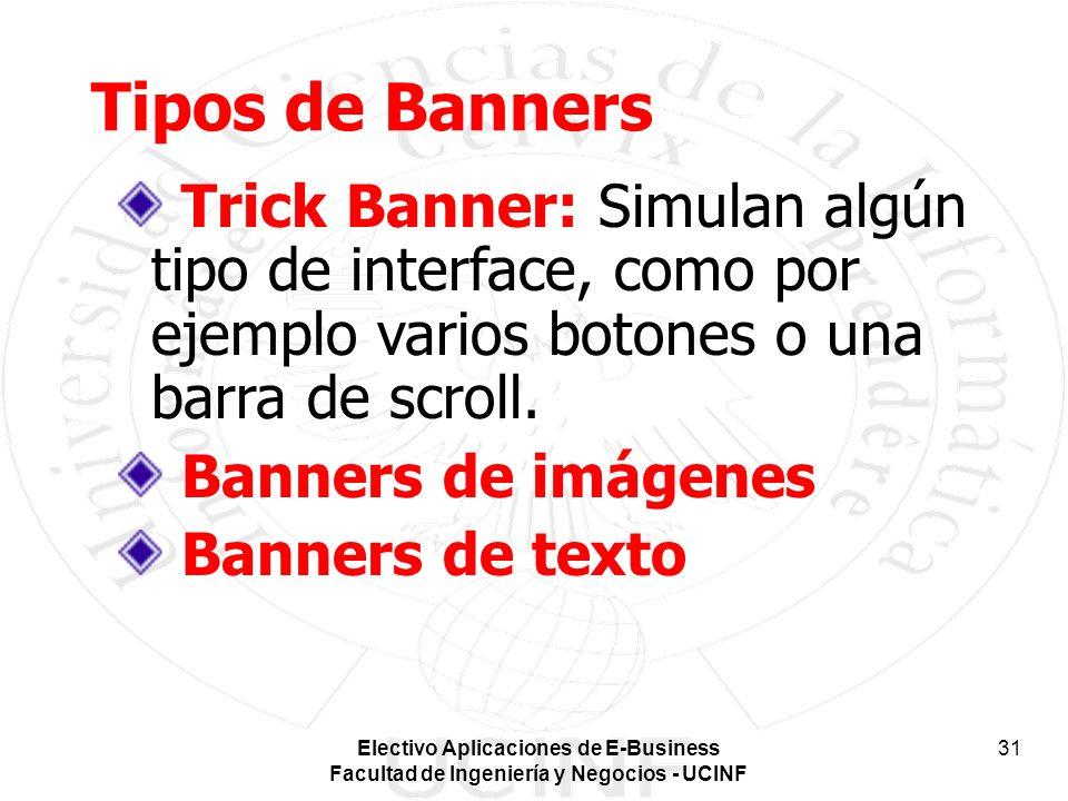 Tipos de Banners Trick Banner: Simulan algún tipo de interface, como por ejemplo varios botones o una barra de scroll.