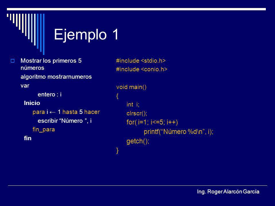 Ejemplo 1 for( i=1; i<=5; i++) printf( Número %d\n , i); getch(); }