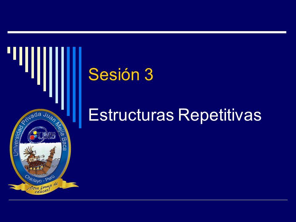 Sesión 3 Estructuras Repetitivas