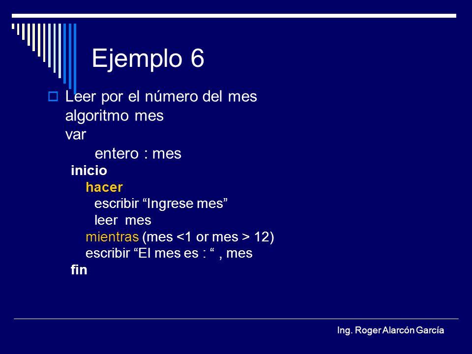 Ejemplo 6 Leer por el número del mes algoritmo mes var entero : mes