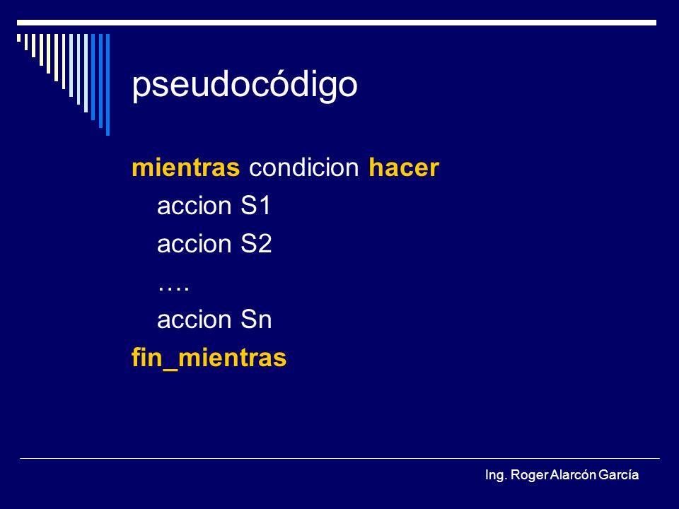 pseudocódigo mientras condicion hacer accion S1 accion S2 …. accion Sn