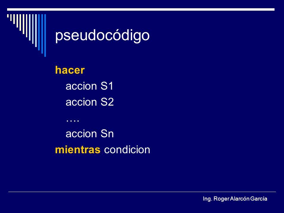 pseudocódigo hacer accion S1 accion S2 …. accion Sn mientras condicion