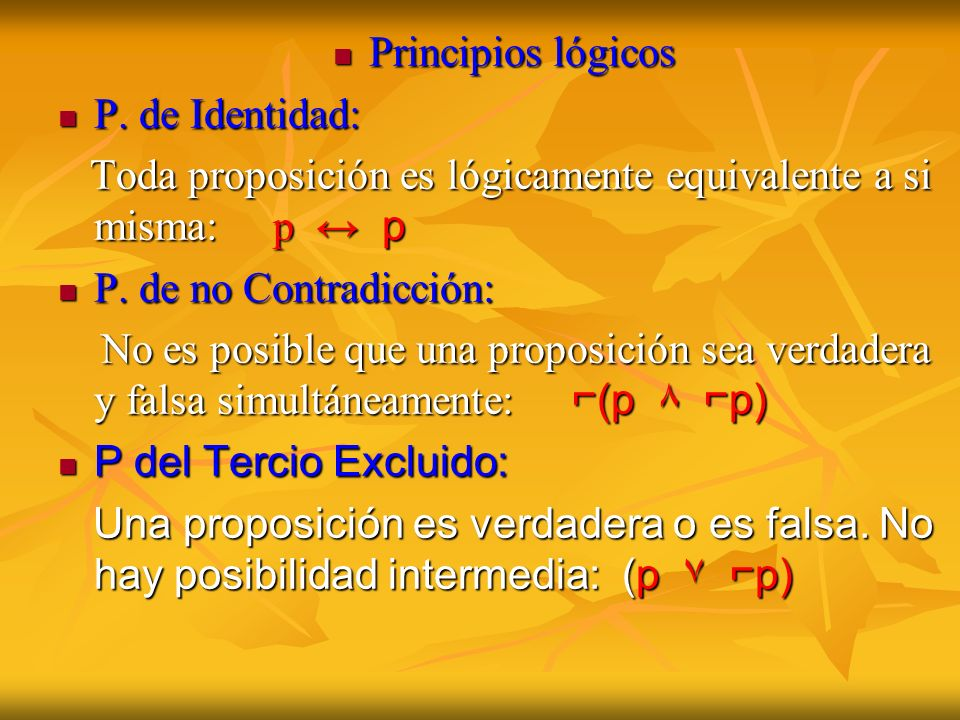 Principios lógicosP. de Identidad: Toda proposición es lógicamente equivalente a si misma: p ↔ p.