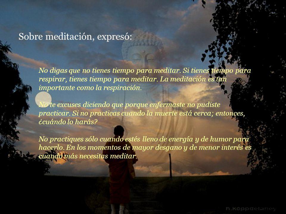 Sobre meditación, expresó: