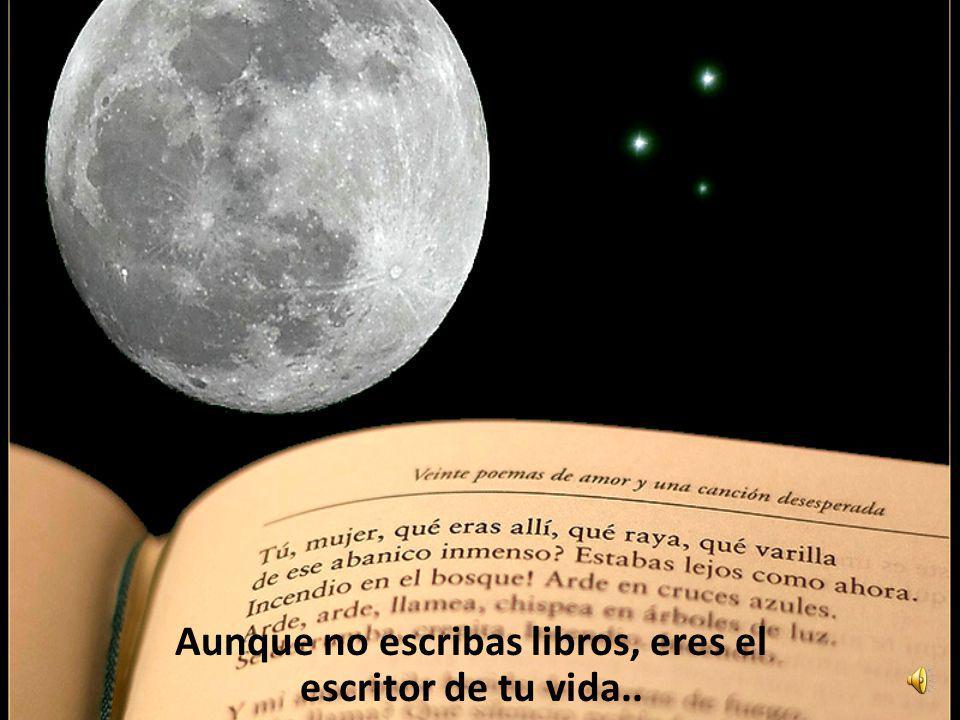 Aunque no escribas libros, eres el escritor de tu vida..