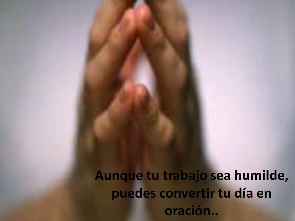 Aunque tu trabajo sea humilde, puedes convertir tu día en oración..