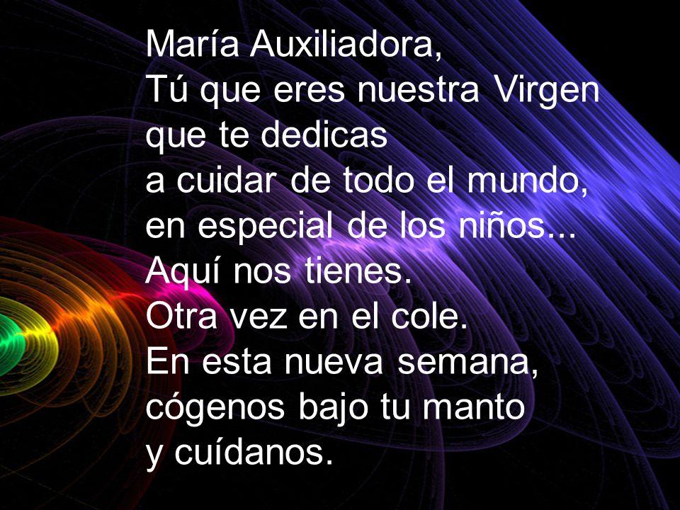 María Auxiliadora, Tú que eres nuestra Virgen. que te dedicas. a cuidar de todo el mundo, en especial de los niños...