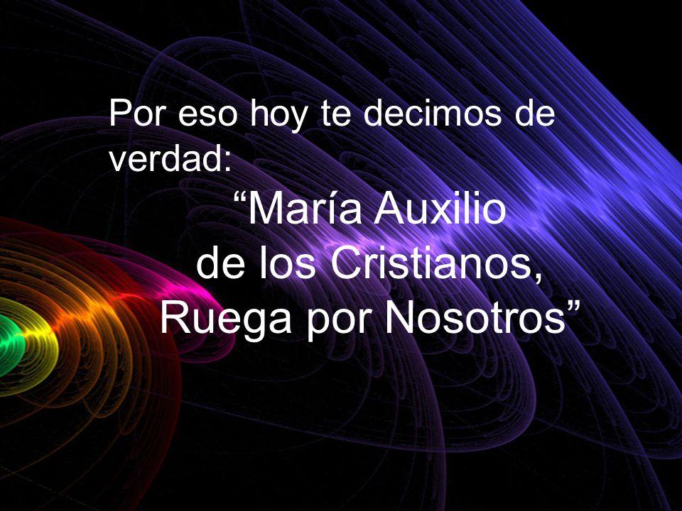 María Auxilio de los Cristianos, Ruega por Nosotros
