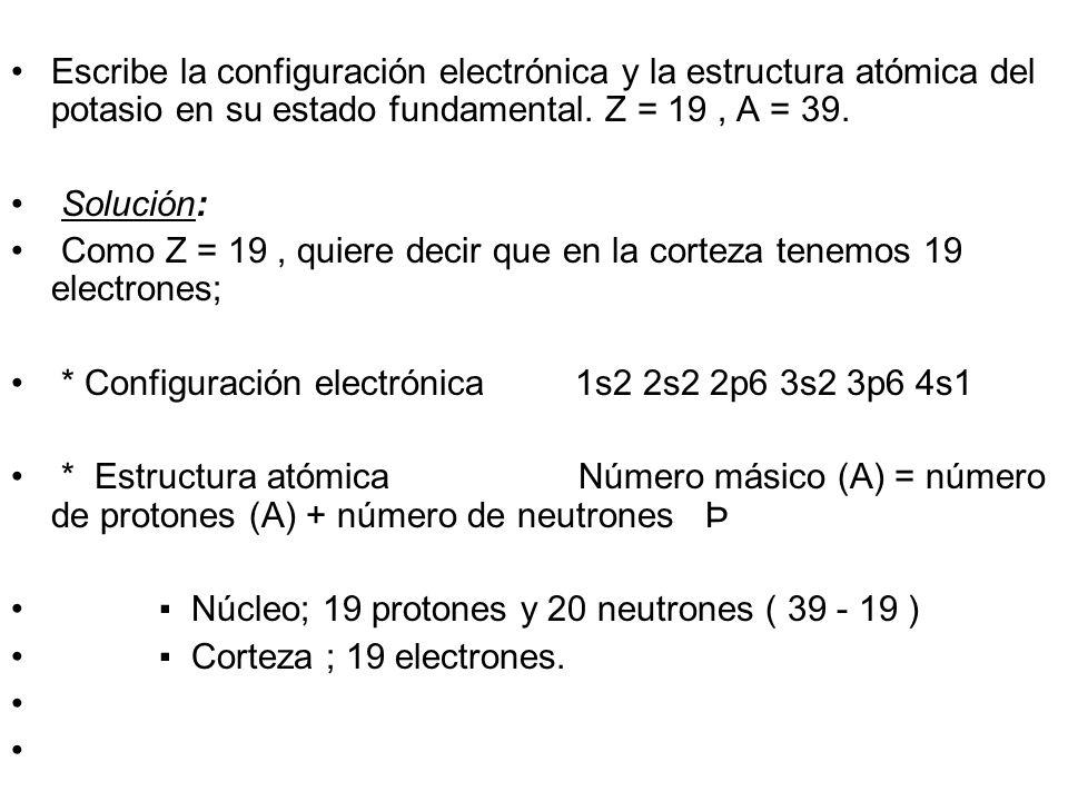 Escribe la configuración electrónica y la estructura atómica del potasio en su estado fundamental. Z = 19 , A = 39.