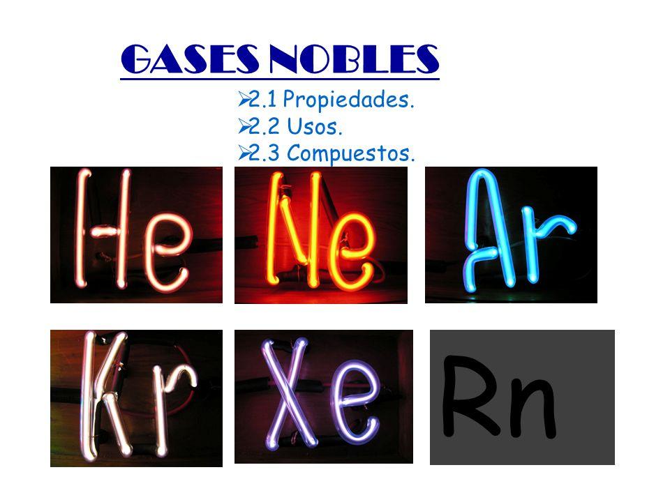 GASES NOBLES 2.1 Propiedades. 2.2 Usos. 2.3 Compuestos. Rn