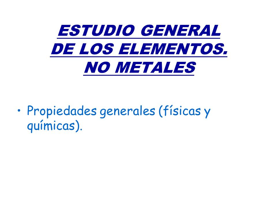 ESTUDIO GENERAL DE LOS ELEMENTOS. NO METALES