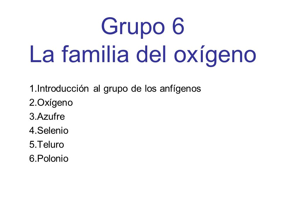 Grupo 6 La familia del oxígeno