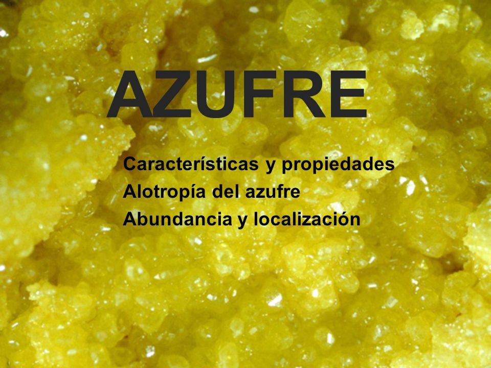 AZUFRE Características y propiedades Alotropía del azufre