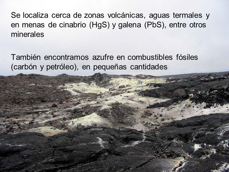 Se localiza cerca de zonas volcánicas, aguas termales y en menas de cinabrio (HgS) y galena (PbS), entre otros minerales También encontramos azufre en combustibles fósiles (carbón y petróleo), en pequeñas cantidades