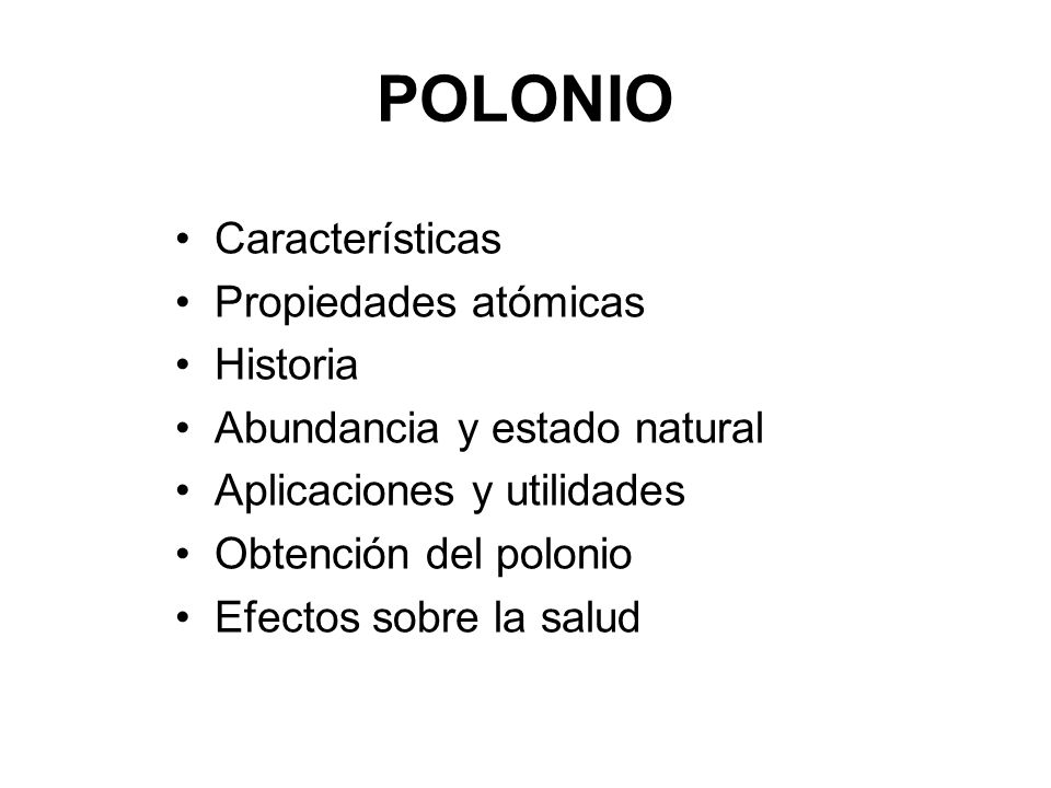 POLONIO Características Propiedades atómicas Historia