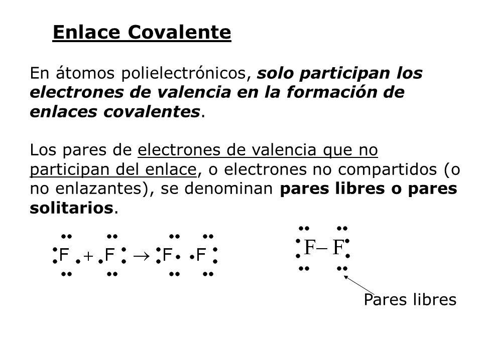 Enlace Covalente En átomos polielectrónicos, solo participan los electrones de valencia en la formación de enlaces covalentes.