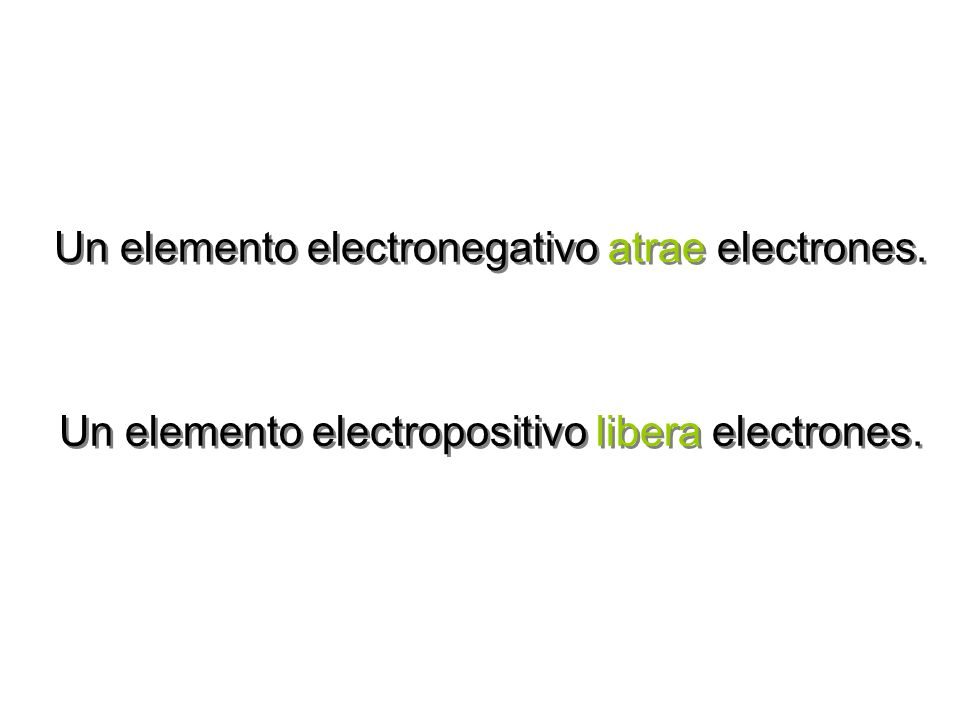 Un elemento electronegativo atrae electrones.
